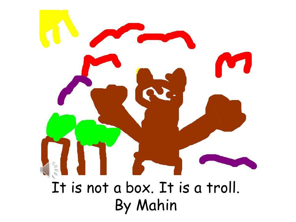 It is not a box. It is a truck. By Harry