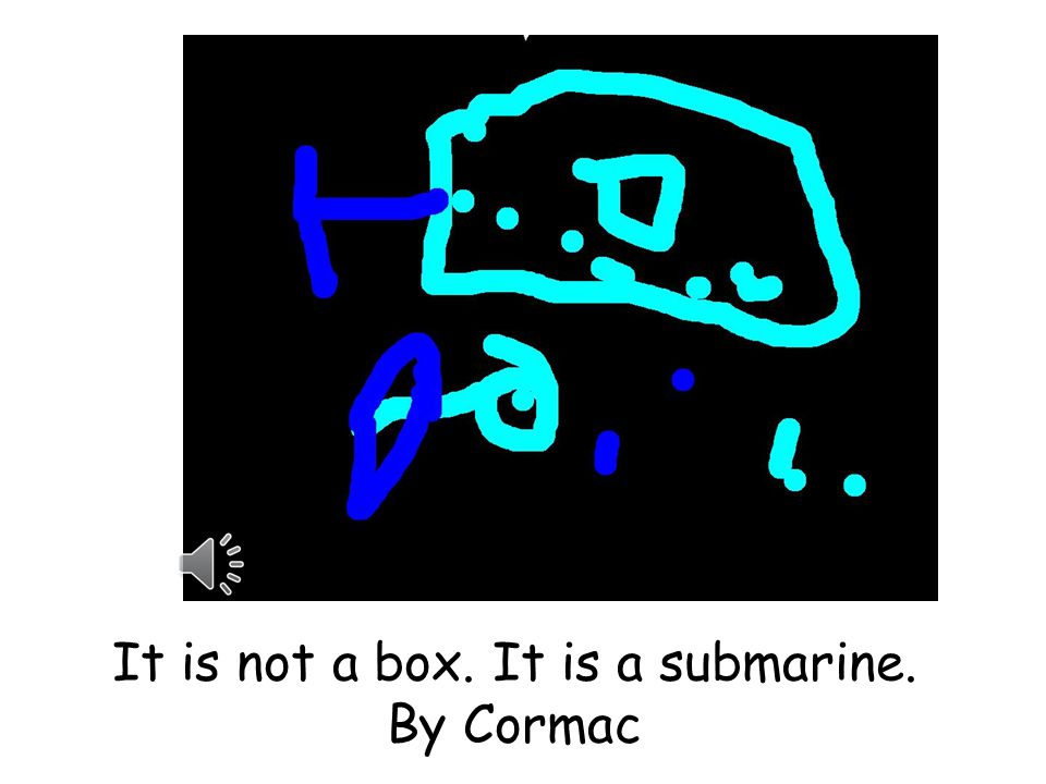 It is not a box. It is a submarine. By Cormac