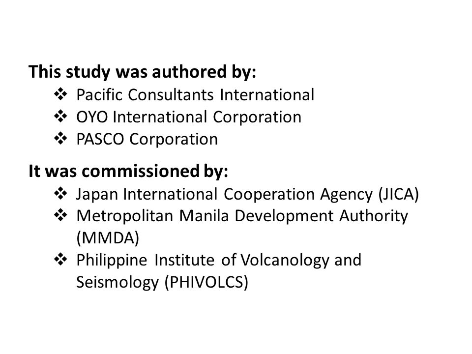 This study was authored by:  Pacific Consultants International  OYO International Corporation  PASCO Corporation It was commissioned by:  Japan In