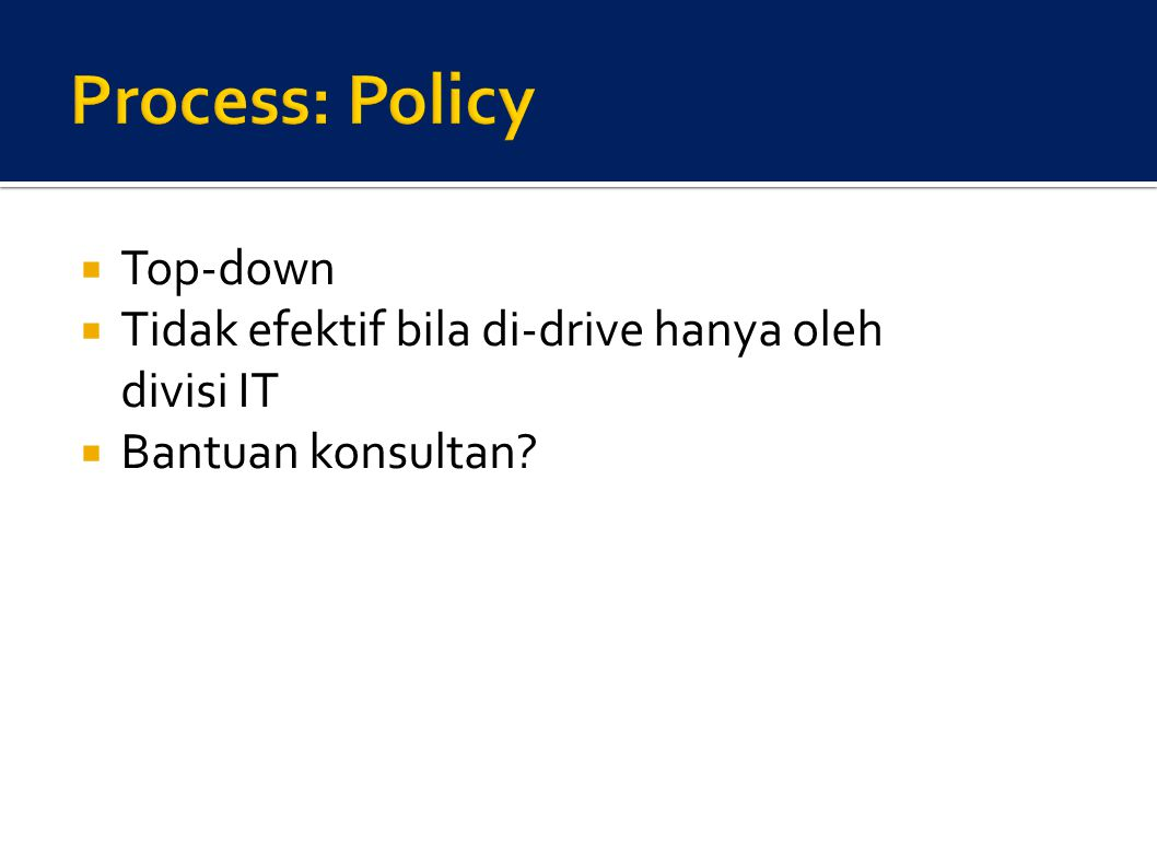  Top-down  Tidak efektif bila di-drive hanya oleh divisi IT  Bantuan konsultan