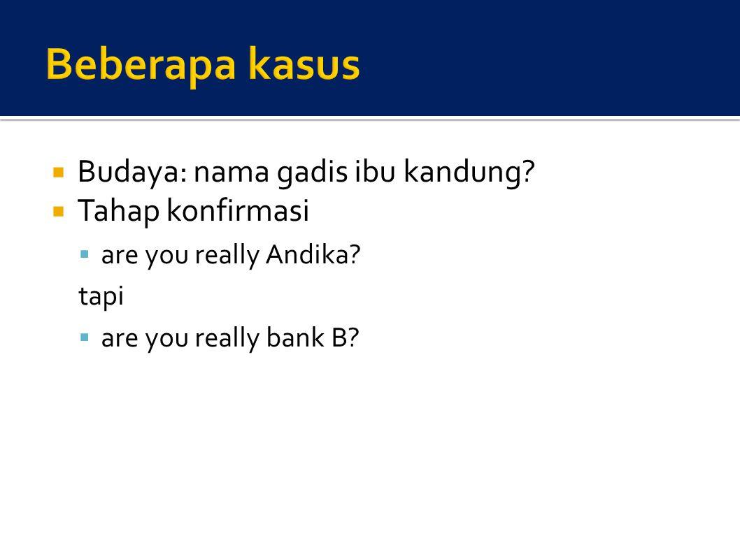  Budaya: nama gadis ibu kandung?  Tahap konfirmasi  are you really Andika? tapi  are you really bank B?