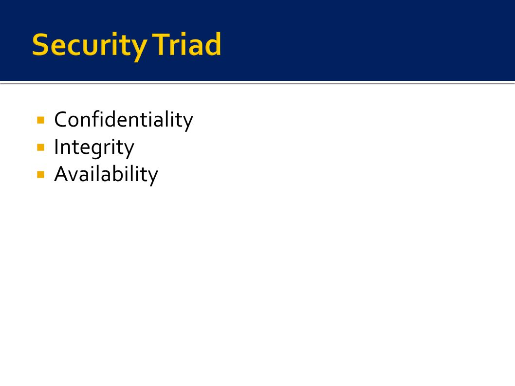  Confidentiality  Integrity  Availability