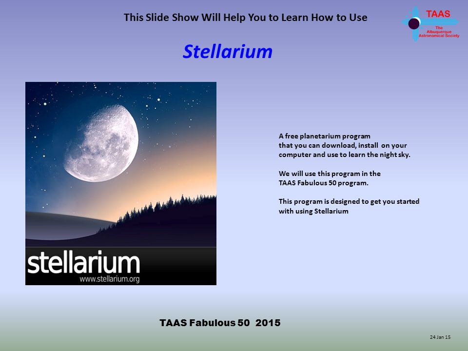 How to Use Stellarium (cont.) To change the direction you are observing depress and hold the cursor as you drag it across the screen.