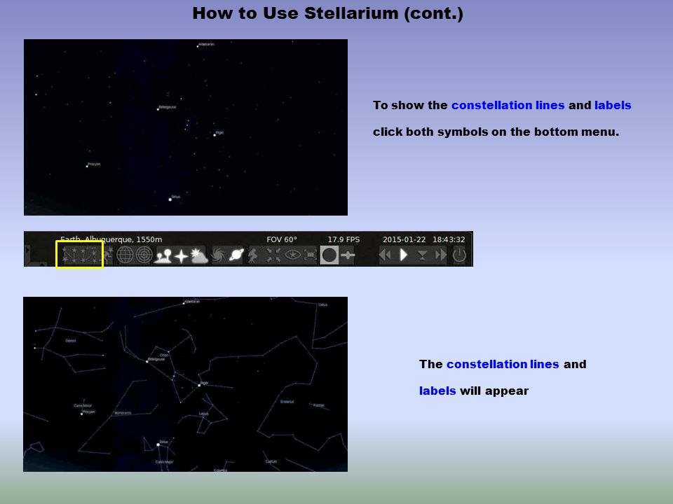 How to Use Stellarium (cont.) To show the constellation lines and labels click both symbols on the bottom menu. The constellation lines and labels wil