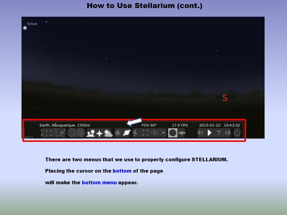 There are two menus that we use to properly configure STELLARIUM. Placing the cursor on the bottom of the page will make the bottom menu appear. How t