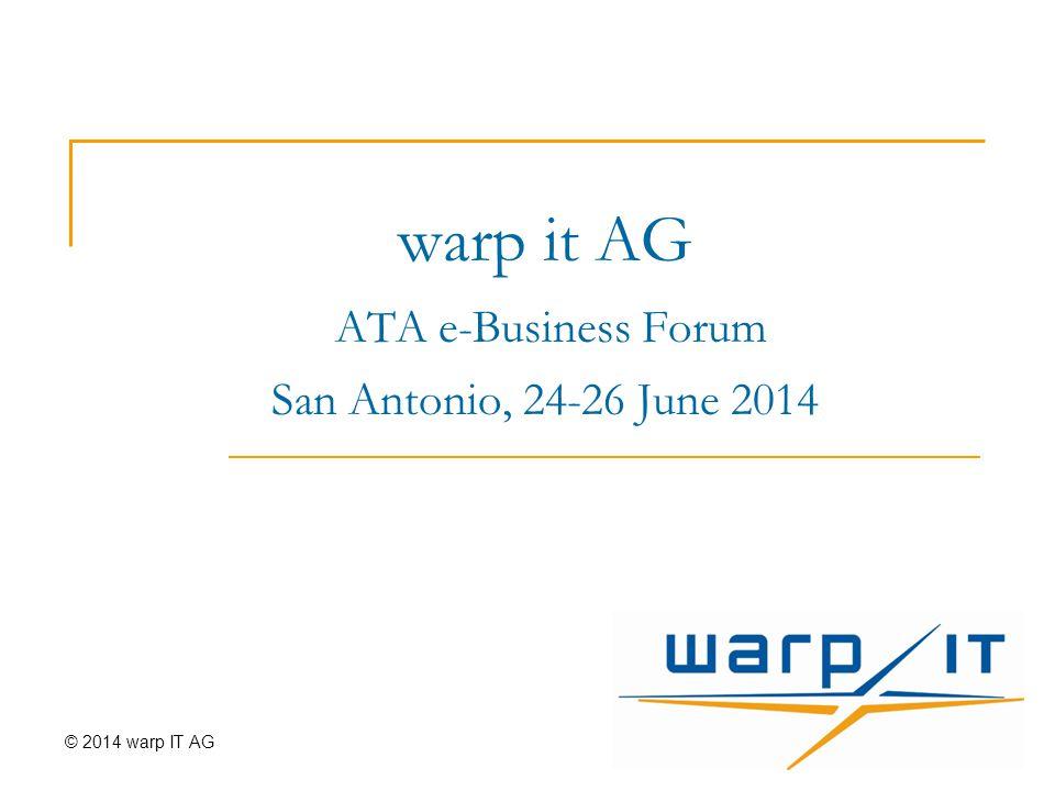 warp it AG ATA e-Business Forum San Antonio, 24-26 June 2014 © 2014 warp IT AG