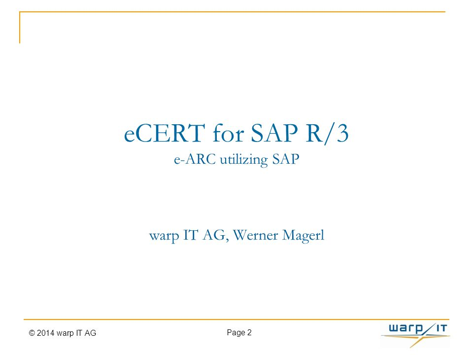 eCERT for SAP R/3 e-ARC utilizing SAP warp IT AG, Werner Magerl © 2014 warp IT AG Page 2