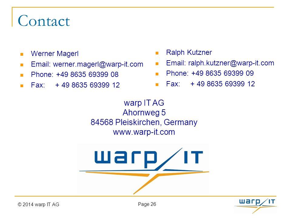 Ralph Kutzner Email: ralph.kutzner@warp-it.com Phone: +49 8635 69399 09 Fax: + 49 8635 69399 12 Contact Page 26 warp IT AG Ahornweg 5 84568 Pleiskirch