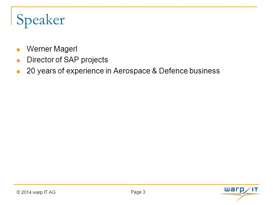 Speaker Werner Magerl Director of SAP projects 20 years of experience in Aerospace & Defence business Page 3 © 2014 warp IT AG