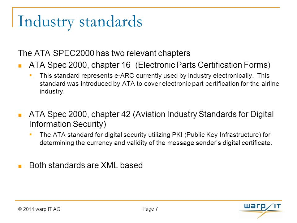 Industry standards The ATA SPEC2000 has two relevant chapters ATA Spec 2000, chapter 16 (Electronic Parts Certification Forms)  This standard represents e-ARC currently used by industry electronically.