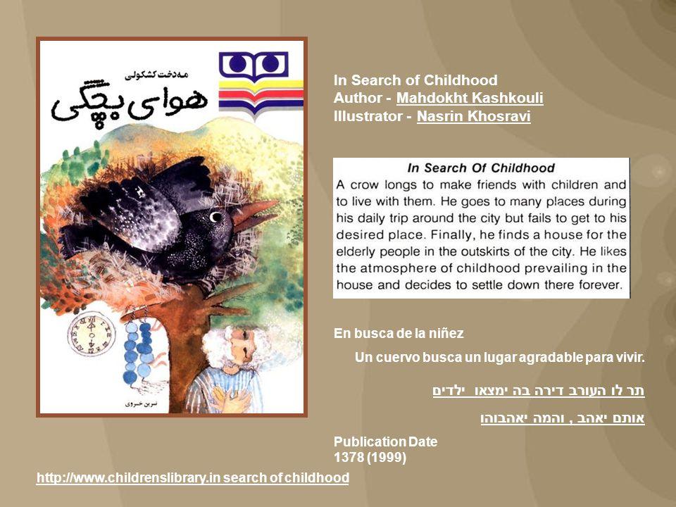 In Search of Childhood Author - Mahdokht Kashkouli Illustrator - Nasrin KhosraviMahdokht KashkouliNasrin Khosravi En busca de la niñez Un cuervo busca un lugar agradable para vivir.