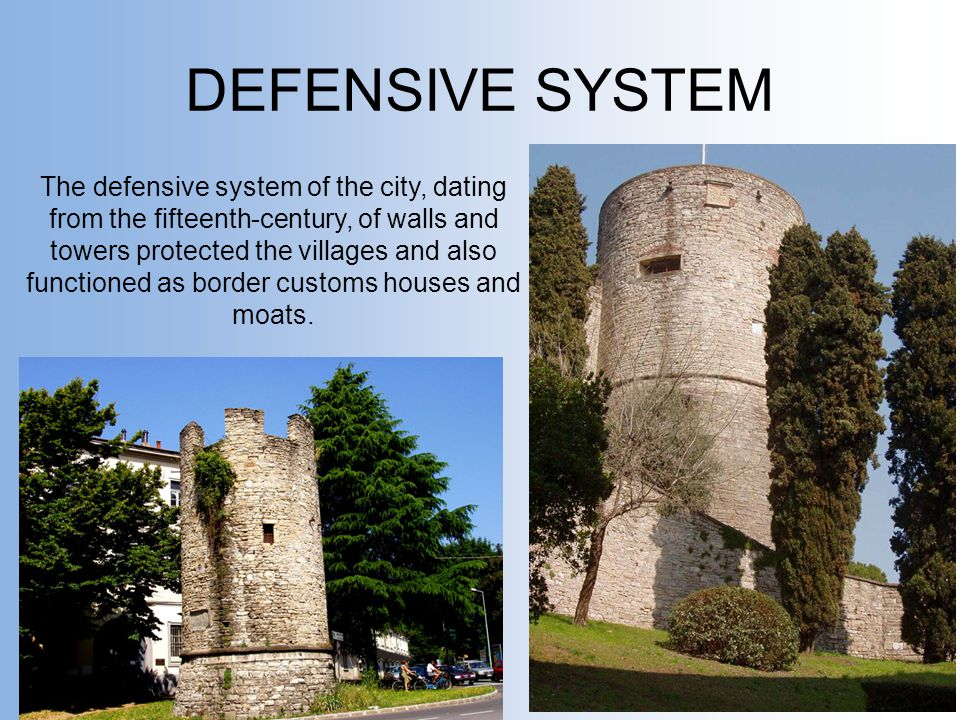 DEFENSIVE SYSTEM The defensive system of the city, dating from the fifteenth-century, of walls and towers protected the villages and also functioned as border customs houses and moats.