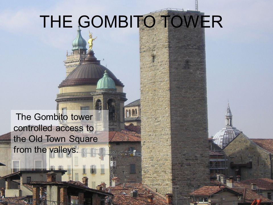 THE GOMBITO TOWER The Gombito tower controlled access to the Old Town Square from the valleys.