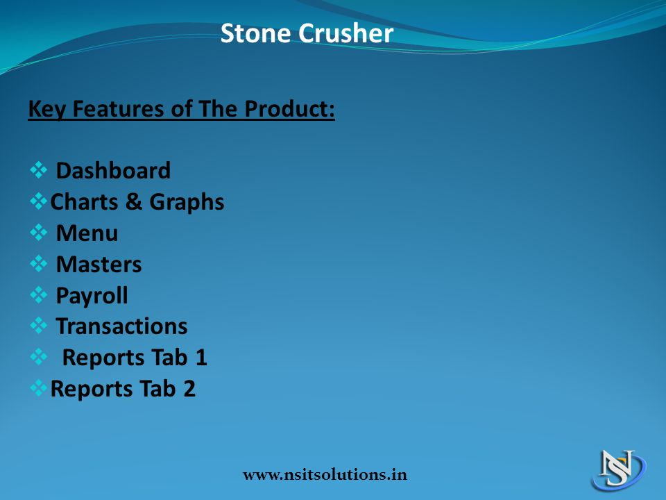 Key Features of The Product:  Dashboard  Charts & Graphs  Menu  Masters  Payroll  Transactions  Reports Tab 1  Reports Tab 2 Stone Crusher www.nsitsolutions.in