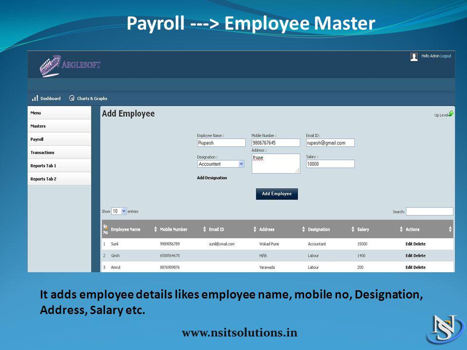Payroll ---> Employee Master It adds employee details likes employee name, mobile no, Designation, Address, Salary etc.