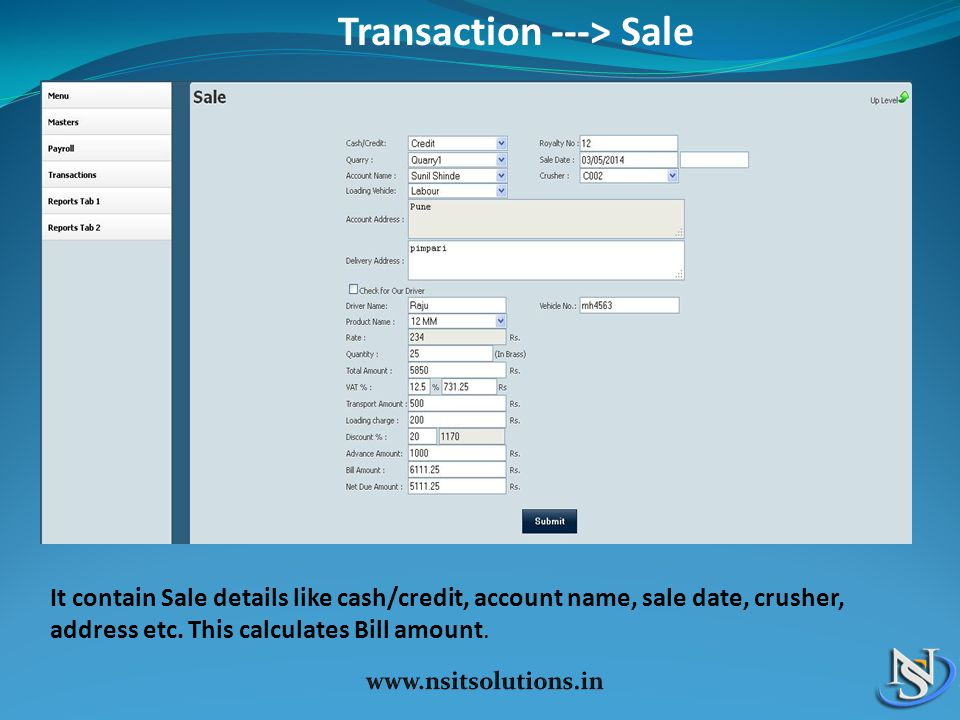 Transaction ---> Sale It contain Sale details like cash/credit, account name, sale date, crusher, address etc.