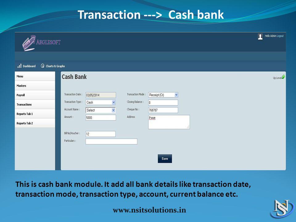 Transaction ---> Cash bank This is cash bank module.