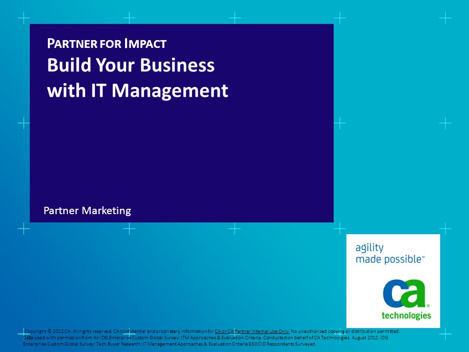 P ARTNER FOR I MPACT Build Your Business with IT Management Partner Marketing 1 Copyright © 2012 CA.