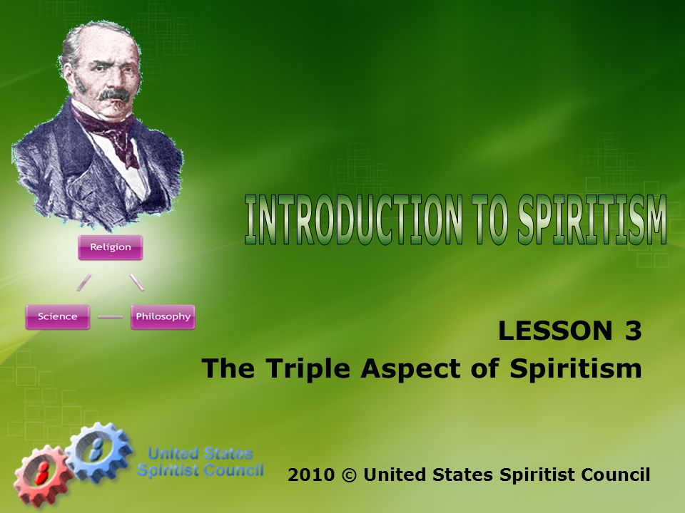 LESSON 3 The Triple Aspect of Spiritism 2010 © United States Spiritist Council