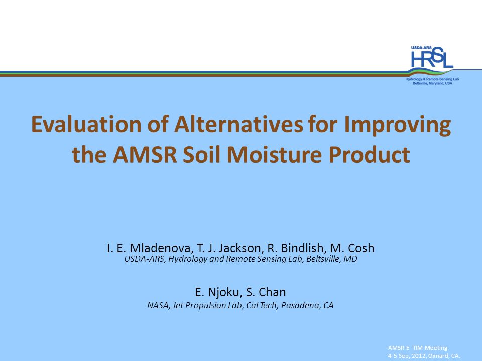 Evaluation of Alternatives for Improving the AMSR Soil Moisture Product AMSR-E TIM Meeting 4-5 Sep, 2012, Oxnard, CA.