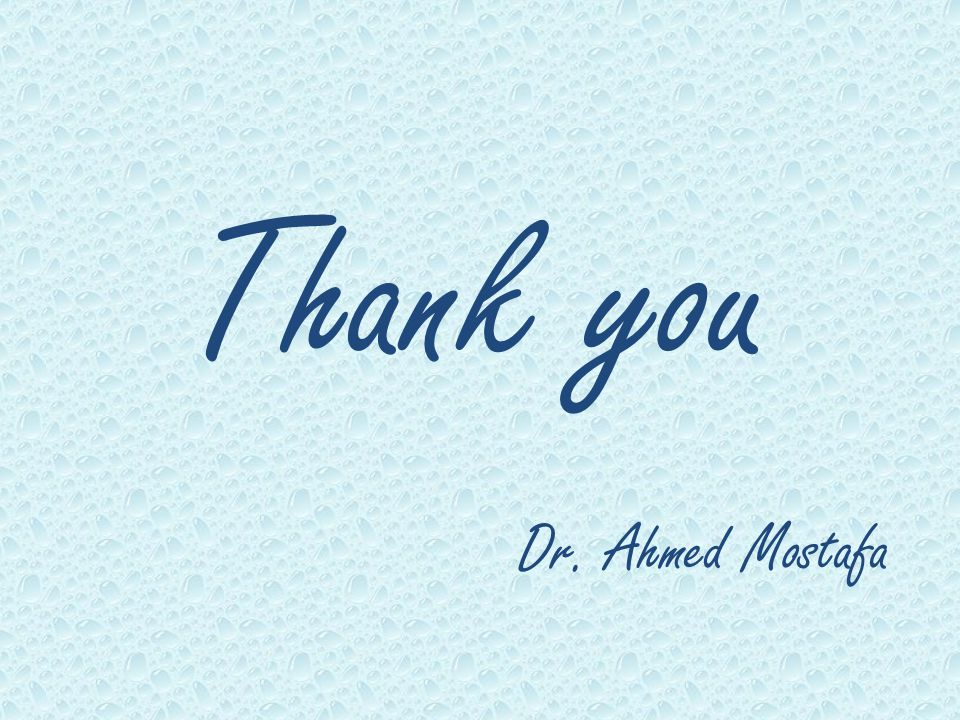 Thank you Dr. Ahmed Mostafa