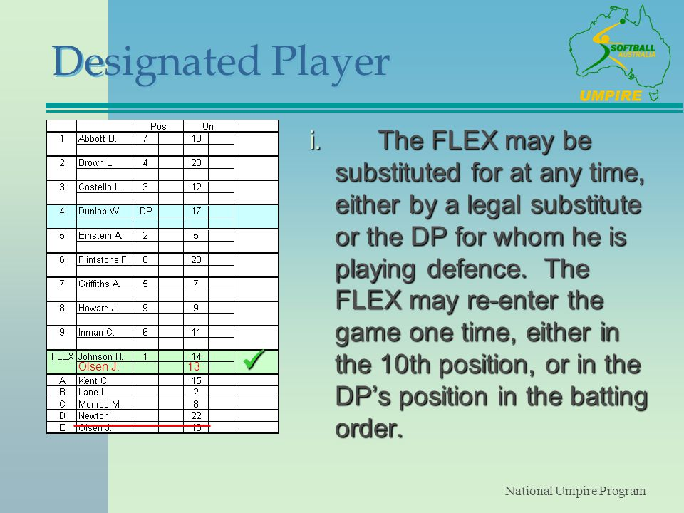 National Umpire Program Designated Player i.The FLEX may be substituted for at any time, either by a legal substitute or the DP for whom he is playing defence.