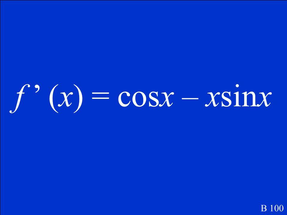 Find f '(x). f (x) = xcosx B 100