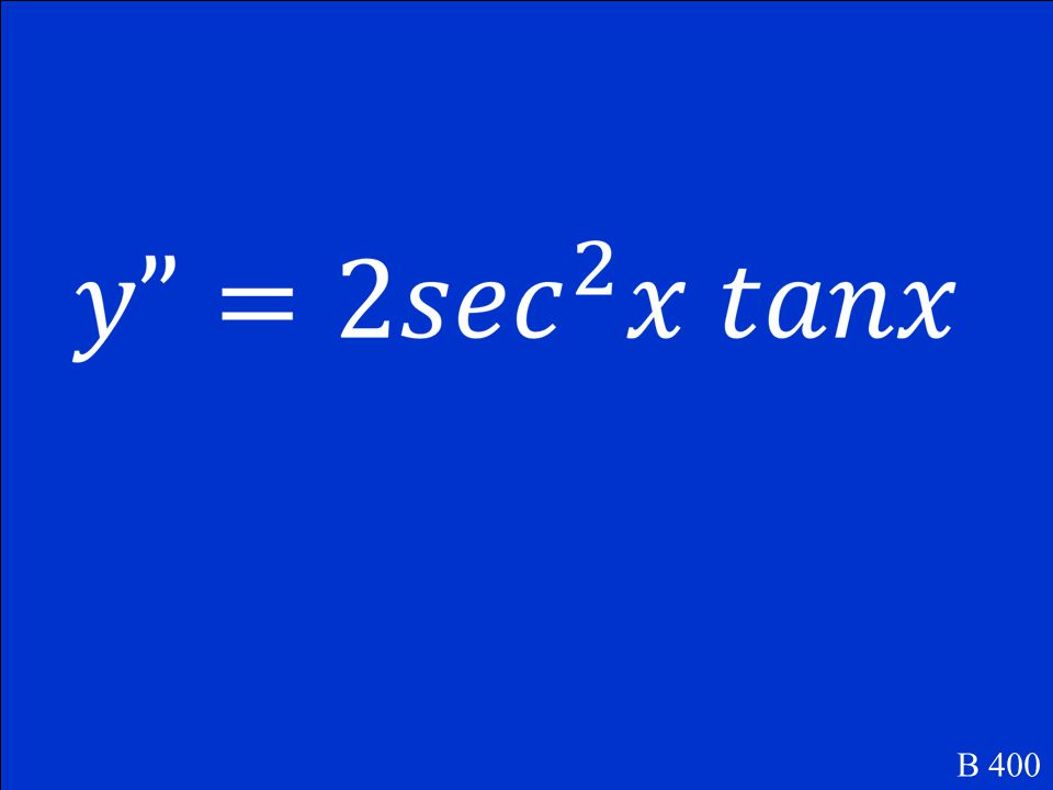 Find y . y = tan x B 400