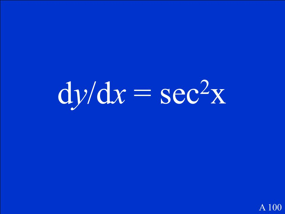 Derive: y = tan x A 100