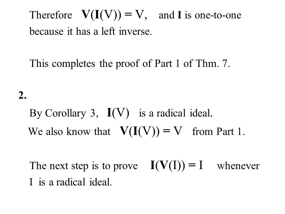 Therefore V(I(V)) = V, and I is one-to-one because it has a left inverse. This completes the proof of Part 1 of Thm. 7. 2. By Corollary 3, I(V) is a r