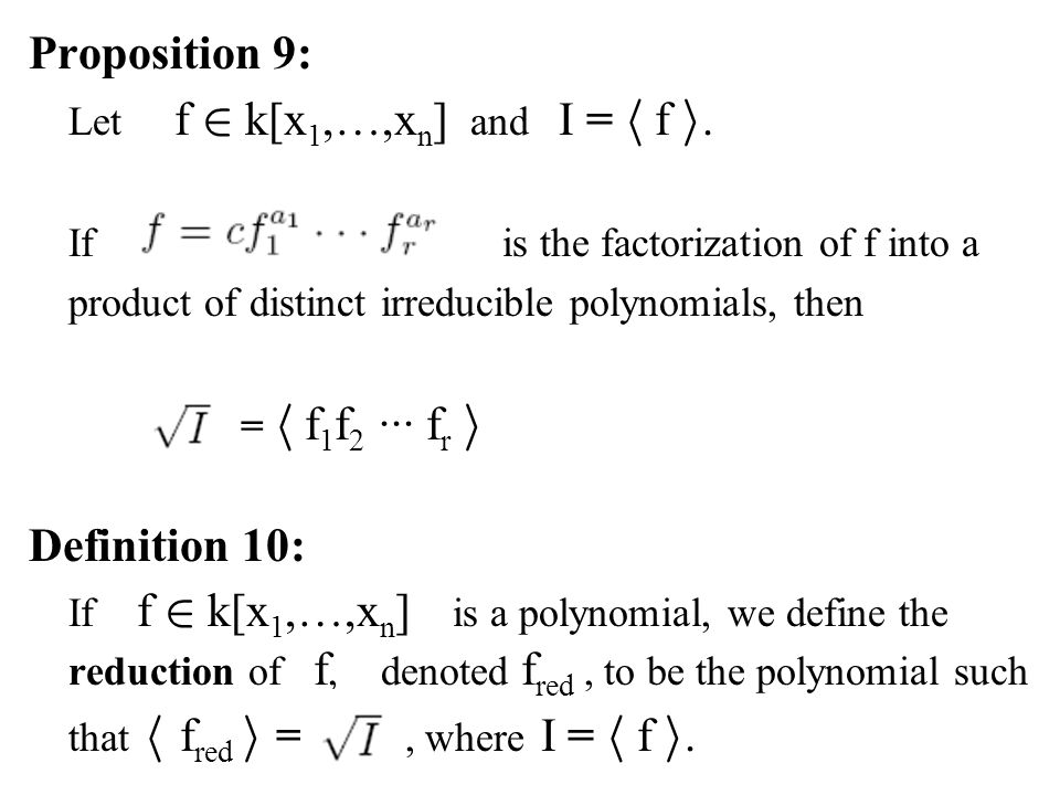 Proposition 9: Let f 2 k[x 1,…,x n ] and I = h f i. If is the factorization of f into a product of distinct irreducible polynomials, then = h f 1 f 2