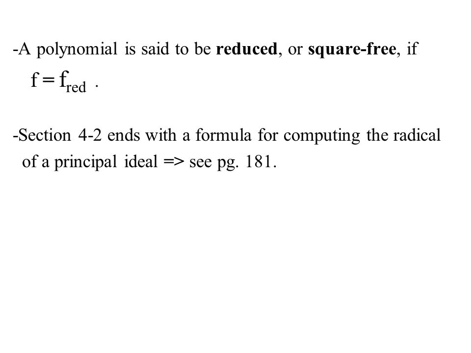 -A polynomial is said to be reduced, or square-free, if f = f red. -Section 4-2 ends with a formula for computing the radical of a principal ideal =>