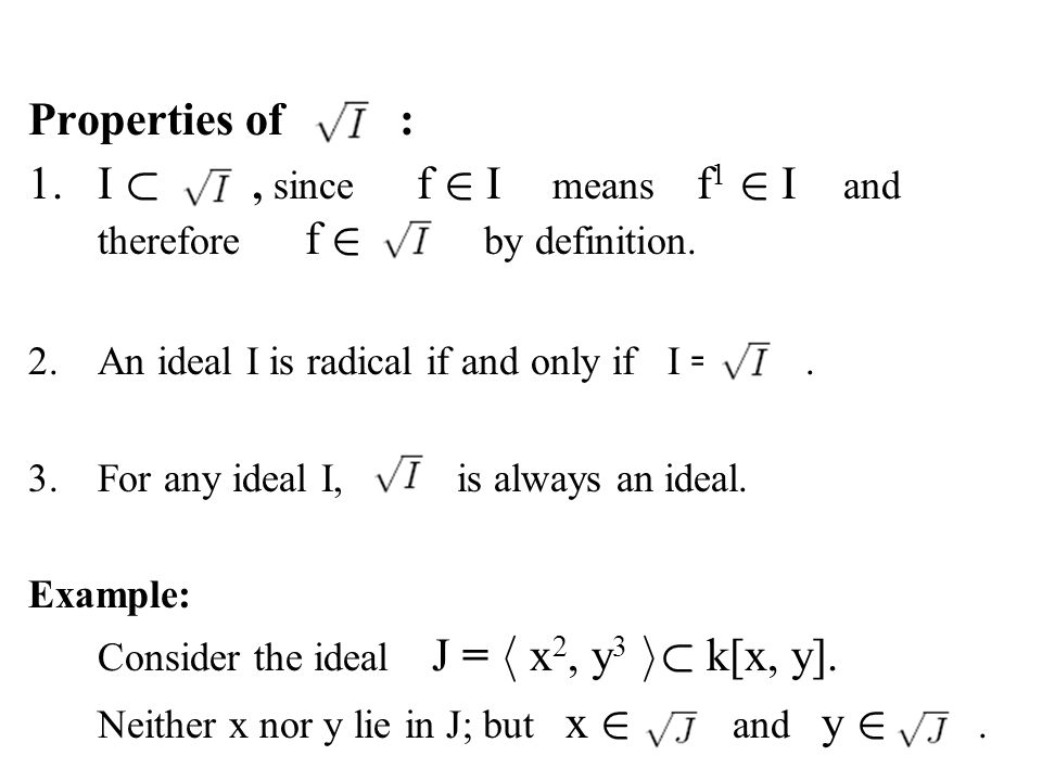 Properties of : 1.I ½, since f 2 I means f 1 2 I and therefore f 2 by definition. 2.An ideal I is radical if and only if I =. 3.For any ideal I, is al