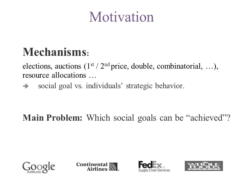 Mechanisms : elections, auctions (1 st / 2 nd price, double, combinatorial, …), resource allocations …  social goal vs.