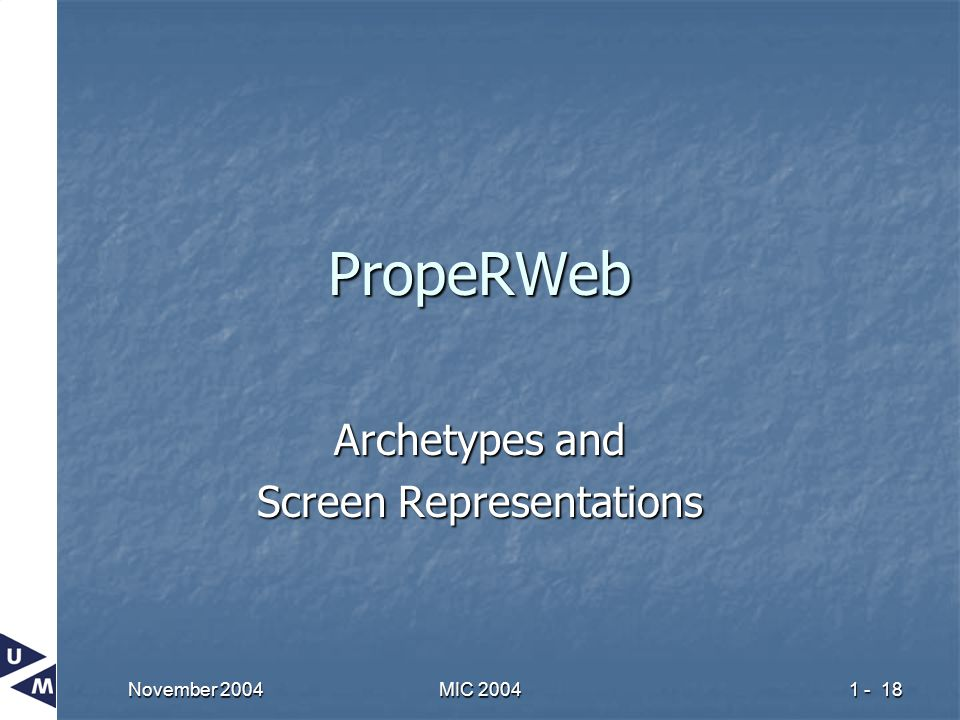 November 2004 MIC 2004 1 - 18 PropeRWeb Archetypes and Screen Representations