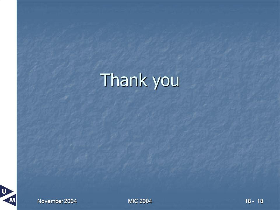 November 2004 MIC 2004 18 - 18 Thank you