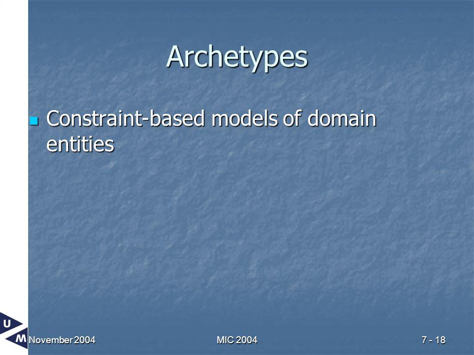 November 2004MIC 20047 - 18 Archetypes Constraint-based models of domain entities Constraint-based models of domain entities
