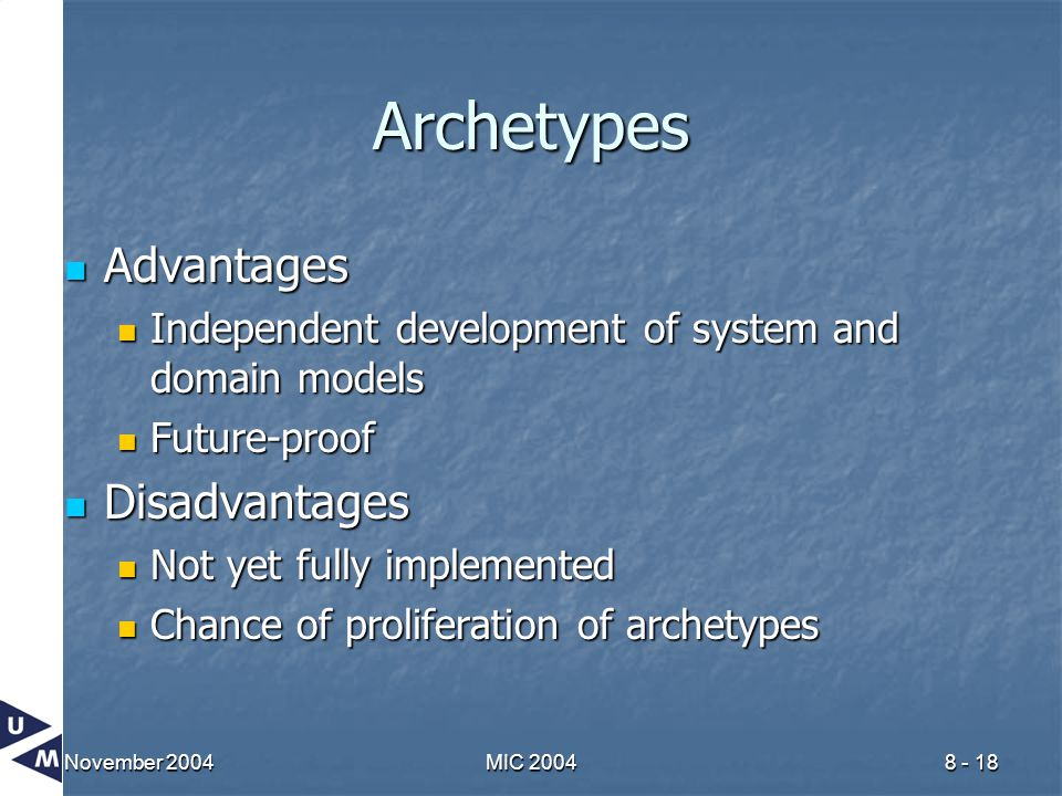 November 2004MIC 20048 - 18 Archetypes Advantages Advantages Independent development of system and domain models Independent development of system and
