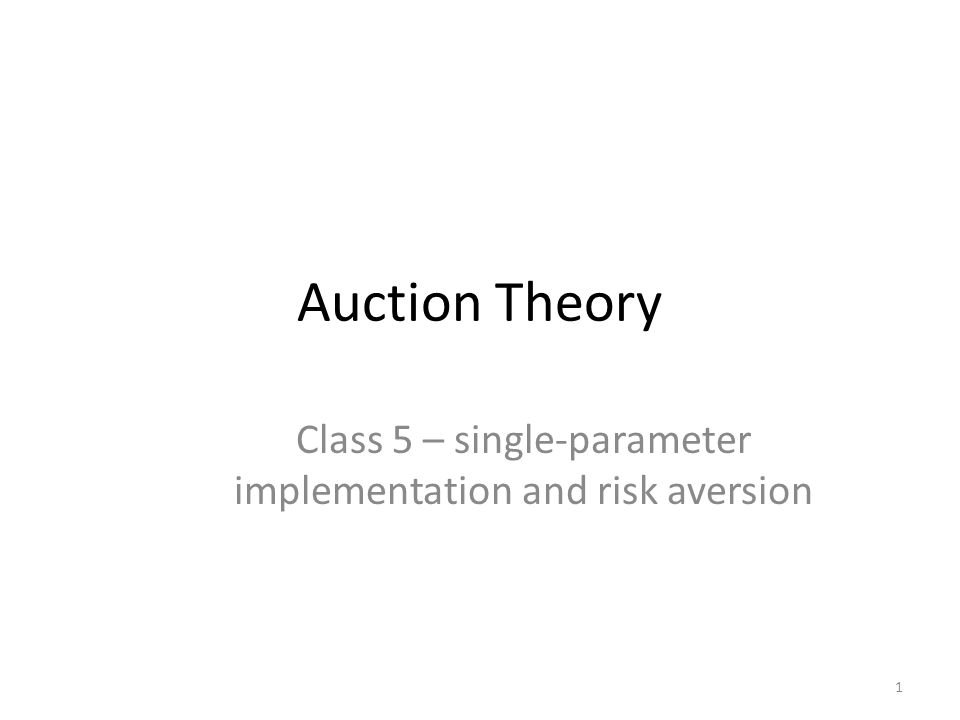 Auction Theory Class 5 – single-parameter implementation and risk aversion 1