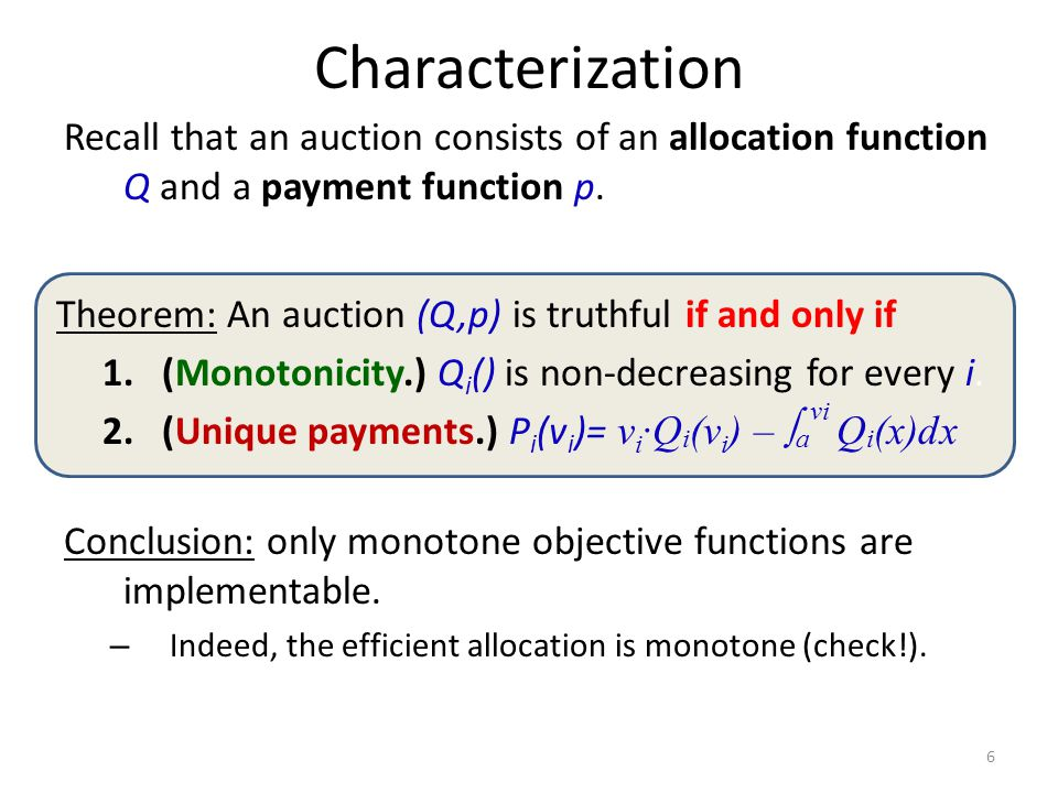 Characterization Recall that an auction consists of an allocation function Q and a payment function p.