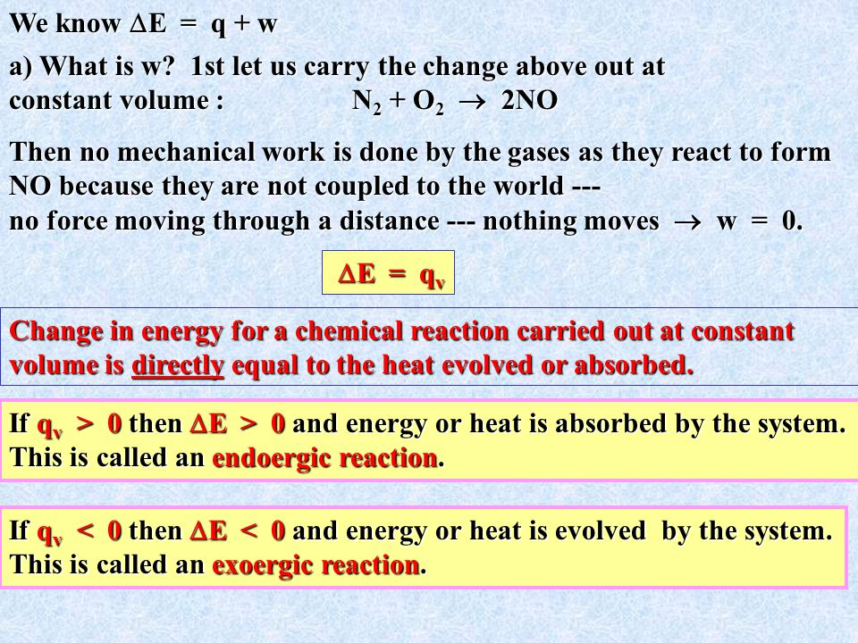 Change in energy for a chemical reaction carried out at constant volume is directly equal to the heat evolved or absorbed.