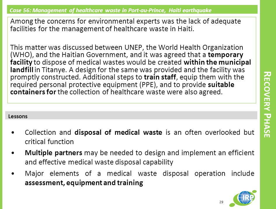 Case 56: Management of healthcare waste in Port-au-Prince, Haiti earthquake Among the concerns for environmental experts was the lack of adequate facilities for the management of healthcare waste in Haiti.