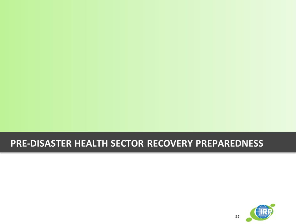PRE-DISASTER HEALTH SECTOR RECOVERY PREPAREDNESS 32