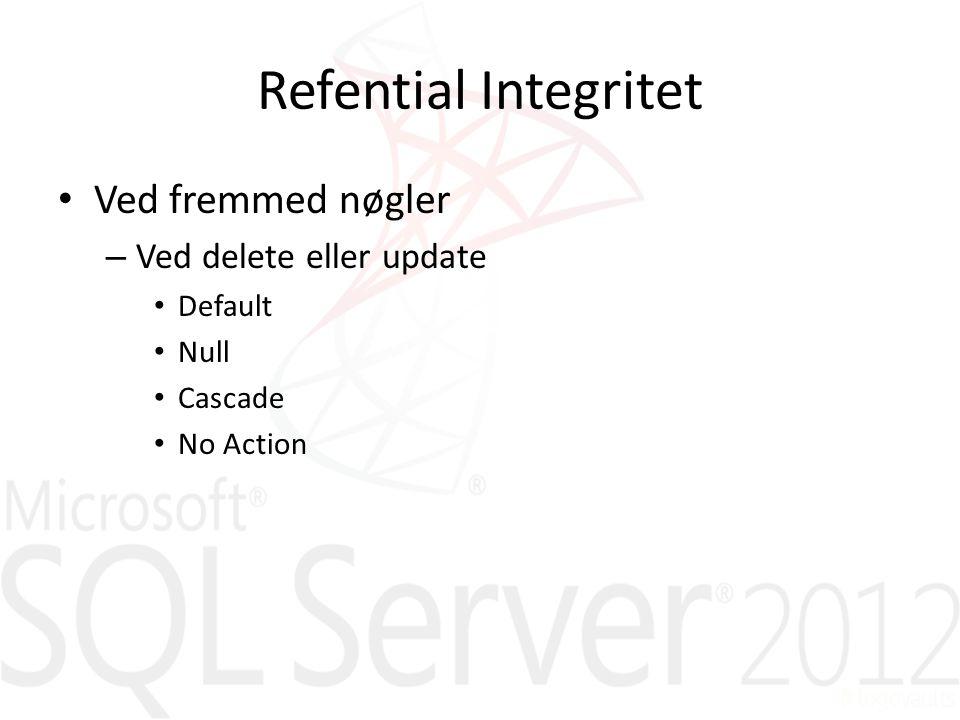 Refential Integritet Ved fremmed nøgler – Ved delete eller update Default Null Cascade No Action