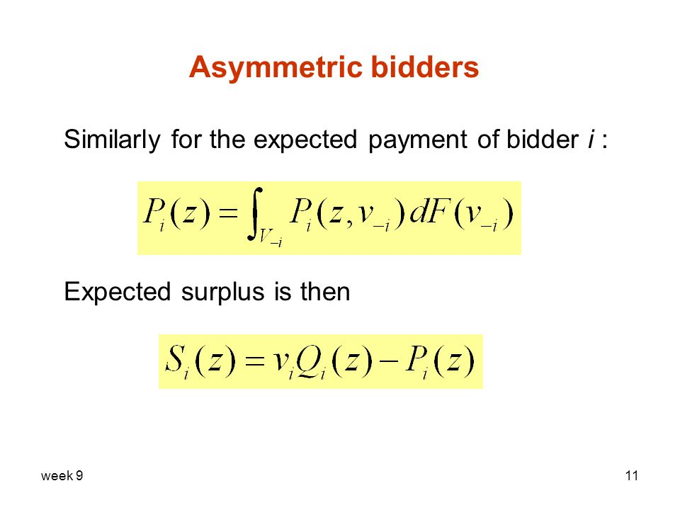 week 911 Asymmetric bidders Similarly for the expected payment of bidder i : Expected surplus is then