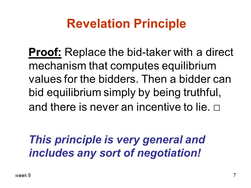 week 97 Revelation Principle Proof: Proof: Replace the bid-taker with a direct mechanism that computes equilibrium values for the bidders.
