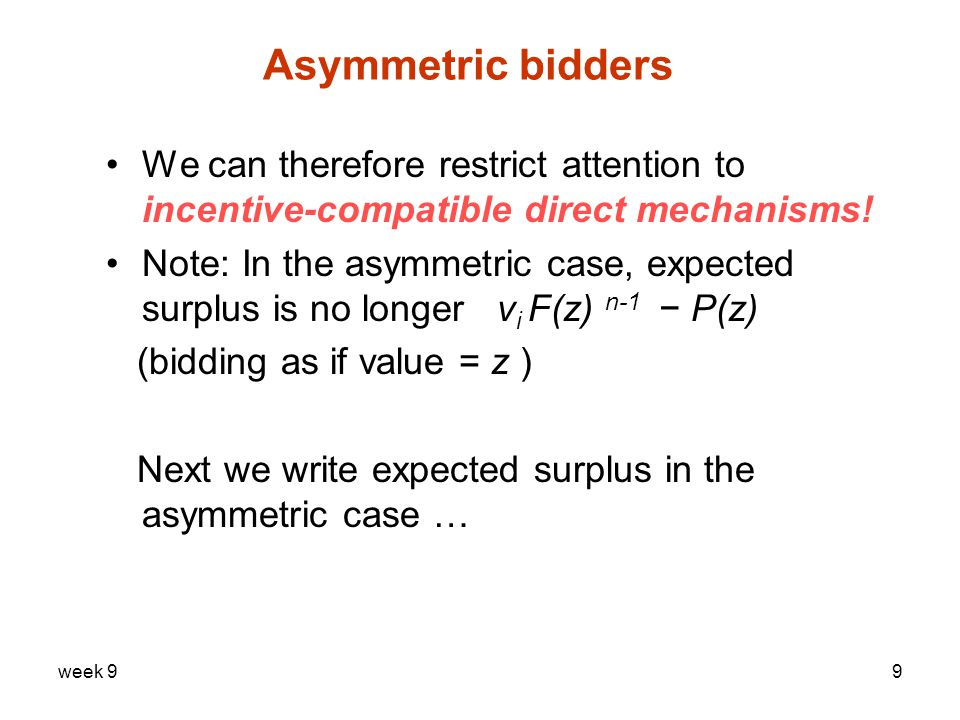 week 910 Asymmetric bidders Notation: v −i = vector v with the i – th Value omitted.