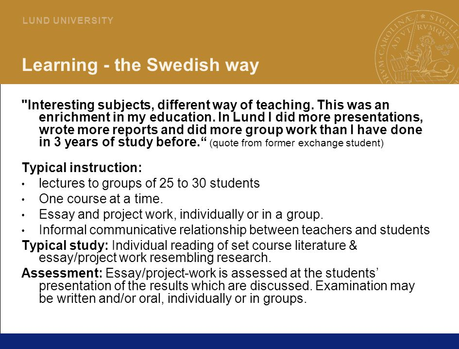 11 L U N D U N I V E R S I T Y Learning - the Swedish way Interesting subjects, different way of teaching.