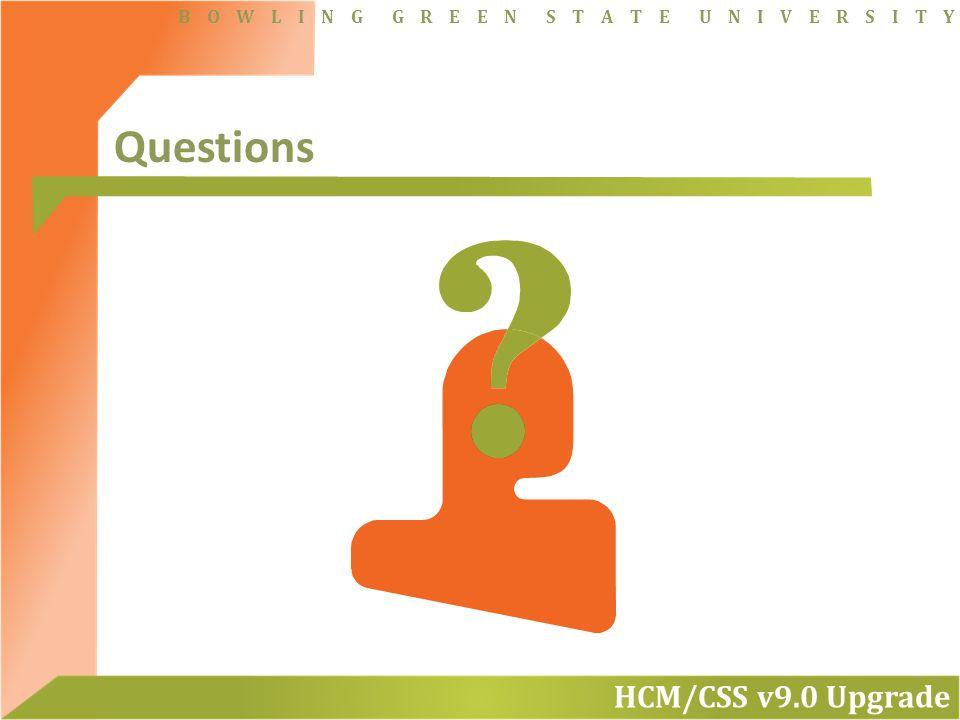 HCM/CSS v9.0 Upgrade B O W L I N G G R E E N S T A T E U N I V E R S I T Y Questions