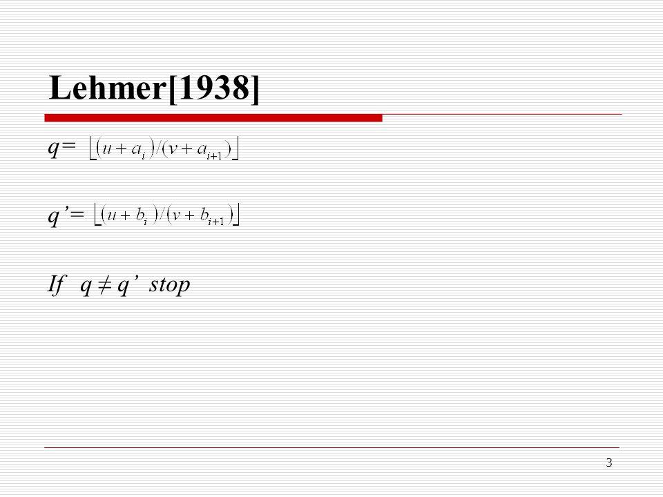 3 Lehmer[1938] q= q'= If q ≠ q' stop